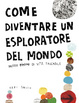 Cover of Come diventare un esploratore del mondo