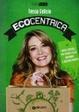 Cover of Ecocentrica. Facili consigli per vivere felici aiutando il nostro pianeta