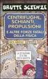 Cover of Centrifughe, schianti, propulsioni e altre forze fatali della fisica