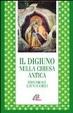 Cover of Il digiuno nella chiesa antica. Testi siriaci, latini e greci