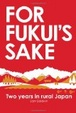 Cover of For Fukui's Sake: Two Years in Rural Japan