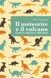 Cover of Il meteorite e il vulcano