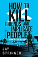 Cover of How to Kill Friends and Implicate People