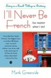 Cover of I'll Never Be French (no Matter what I Do)