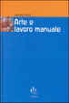 Cover of Arte e lavoro manuale. Indicazioni di Rudolf Steiner per pedagoghi e artisti