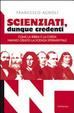 Cover of Scienziati, dunque credenti. Come la Bibbia e la Chiesa hanno creato la scienza sperimentale