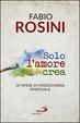 Cover of Solo l'amore crea