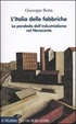 Cover of L' Italia delle fabbriche. Ascesa e tramonto dell'industrialismo nel Novecento