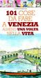Cover of 101 cose da fare a Venezia almeno una volta nella vita