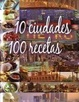 Cover of 10 CIUDADES 100 RECETAS