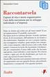 Cover of Raccontarsela. Copioni di vita e storie organizzative: l'uso della narrazione per lo sviluppo individuale e d'impresa