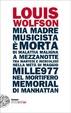 Cover of Mia madre, musicista, è morta di malattia maligna a mezzanotte, tra martedì e mercoledì, nella metà di maggio mille977, nel mortifero Memorial di Manhattan