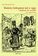 Cover of Dialetto bolognese ieri e oggi