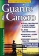 Cover of Guarire il cancro. Terapie complementari a base di vitamine e farmaci naturali. Il ruolo degli antiossidanti. Rinforzare il sistema immunitario