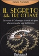 Cover of Il segreto delle tre ottave dai rosoni di Collemaggio ai cerchi nel grano alla ricerca delle leggi dell'universo