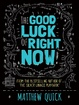 Cover of The Good Luck of Right Now