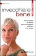 Cover of Invecchiare bene. Prevenzione e rimedi per sconfiggere il tempo che passa