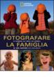 Cover of Fotografare la famiglia e i bambini, gli amici, gli animali