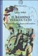 Cover of Il bambino inascoltato. Realtà infantile e dogma psicoanalitico