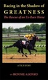 Cover of Racing in the Shadow of Greatness - The Rescue of an Ex-Racehorse