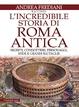 Cover of L'incredibile storia di Roma antica