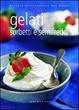 Cover of Gelati sorbetti e semifreddi