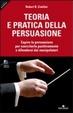Cover of Teoria e pratica della persuasione. Capire la persuasione per esercitarla positivamente e difendersi dai manipolatori