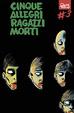 Cover of Cinque allegri ragazzi morti #3