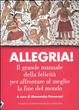 Cover of Allegria. Il grande manuale della felicità per affrontare al meglio la fine del mondo