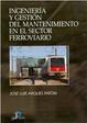 Cover of Ingeniería y gestión del mantenimiento en el sector ferroviario