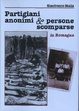 Cover of Partigiani anonimi & persone scomparse in Romagna