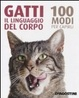 Cover of Gatti. Il linguaggio del corpo, 100 modi per capirli