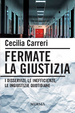 Cover of Fermate la giustizia. I disservizi, le inefficienze, le ingiustizie quotidiane
