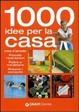 Cover of Mille idee per la casa. Idee d'arredo, piccole riparazioni, pulire e riordinare, ridurre i consumi