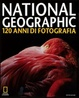 Cover of National Geographic. 120 anni di fotografia