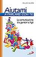 Cover of Aiutami a parlare con te. La comunicazione tra genitori e figli