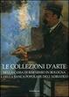 Cover of Le collezioni d'arte della Cassa di Risparmio in Bologna e della Banca Popolare dell'Adriatico