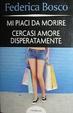 Cover of Mi piaci da morire - Cercasi amore disperatamente