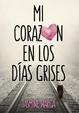 Cover of Mi corazón en los días grises
