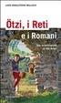 Cover of Ötzi, i Reti e i Romani. Gite archeologiche in Alto Adige