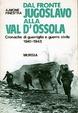 Cover of Dal fronte jugoslavo alla val d'Ossola