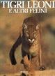 Cover of Tigri, leoni e altri felini