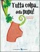 Cover of Tutta colpa... della pupù!
