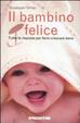 Cover of Il bambino felice. Tutte le risposte per farlo crescere bene