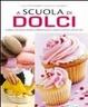Cover of A scuola di dolci. Attrezzi, tecniche, ricette e preparazioni di base illustrate step by step