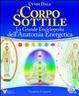 Cover of Il corpo sottile. La grande enciclopedia dell'anatomia energetica