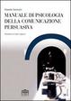 Cover of Manuale di psicologia della comunicazione persuasiva