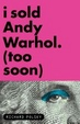 Cover of I Sold Andy Warhol (Too Soon)