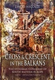 Cover of Cross and Crescent in the Balkans