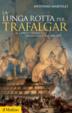 Cover of La lunga rotta per Trafalgar. Il conflitto navale anglo-francese 1688-1805